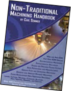 Non-Traditional Machining Handbook: Wire, Ram, Small Hole EDM, Lasers, Waterjet, Plasma, 3D Printing
